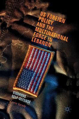 US Foreign Policy and the Multinational Force in Lebanon: Vigorous Self-Defense