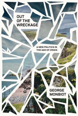 Out of the Wreckage: A New Politics in the Age of Crisis