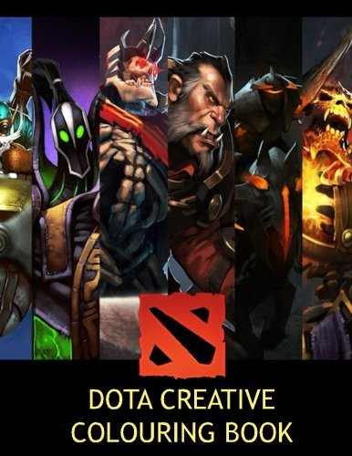 Dota Creative Colouring Book: Color, Activity, Activities, Games, Steam, Video games, EG, NaVi, TSM, Fnatic, Heroes, MOBA, League of Legends, Hereos ... X-mas, Easter, Valentines, Thanksgiving