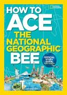 How to Ace the National Geographic Bee by National Geographic Kids