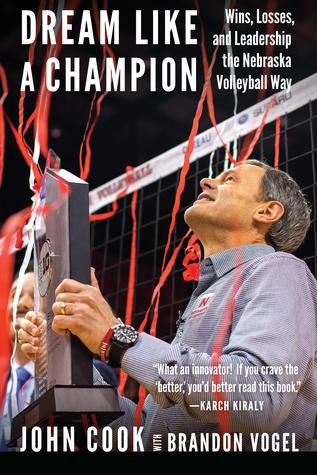 Dream Like a Champion: Wins, Losses, and Leadership the Nebraska Volleyball Way