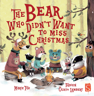 The Bear Who Didn't Want to Miss Christmas by Marie Tibi