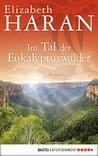 Im Tal der Eukalyptuswälder by Elizabeth Haran