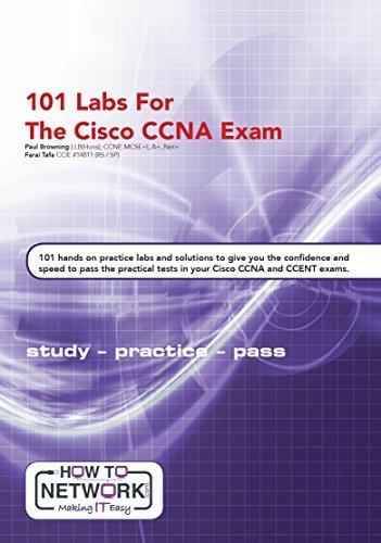 101 Labs for the Cisco CCNA Exam: Exam - 200-125 CCNA - 100-105 ICND1- 200-105 ICND2