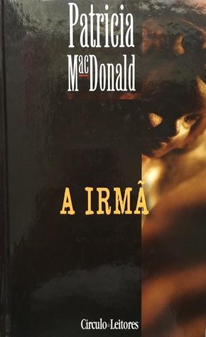 A Irmã by Patricia MacDonald