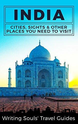 India: Cities, Sights & Other Places You Need To Visit (India, Mumbai, Delhi, Bengaluru, Hyderabad, Rajasthan, Chennai Book 1)