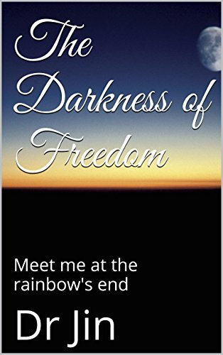 The Darkness of Freedom: Meet me at the rainbow's end (Of Human Bondage Book 1)