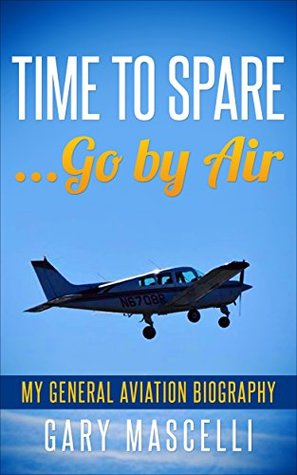 Time to Spare...Go by Air: My General Aviation Biography