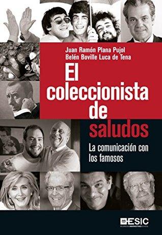 El coleccionista de saludos. La comunicación con los famosos por Juan Ramón Plana Pujol, Belen Boville Luca de Tena