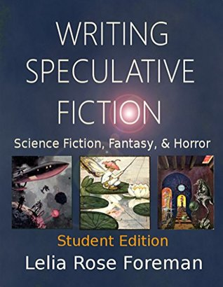 Writing Speculative Fiction: Science Fiction, Fantasy, and Horror: Student Edition