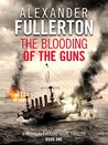 The Blooding of the Guns (Nicholas Everard Naval Thillers #1)