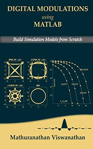 Digital Modulations using Matlab: Build Simulation Models from Scratch