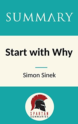 Summary: Start with Why: How Great Leaders Inspire Everyone to Take Action by Simon Sinek