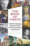 The Book of Firsts: 150 World-Changing People & Events from Caesar Augustus to the Internet