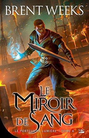 Le Miroir de sang (Le Porteur de lumière, #4)