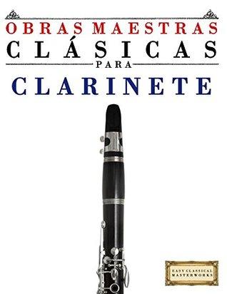 Obras Maestras Clásicas para Clarinete: Piezas fáciles de Bach, Beethoven, Brahms, Handel, Haydn, Mozart, Schubert, Tchaikovsky, Vivaldi y Wagner
