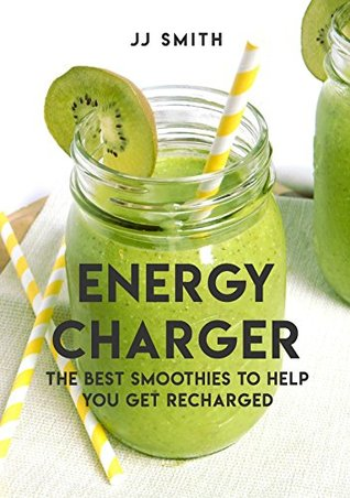 Energy Charger The Best Smoothies to Help You Get Recharged