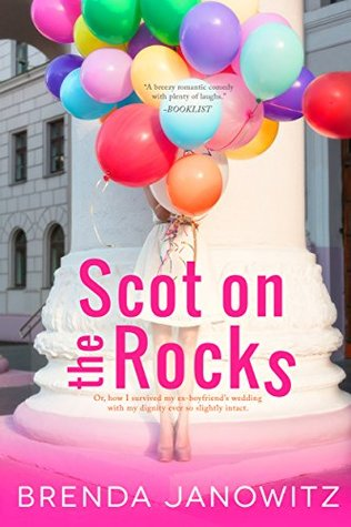 Scot on the Rocks: Or, how I survived my ex-boyfriend's wedding with my dignity ever so slightly intact (The Brooke Miller Diaries)