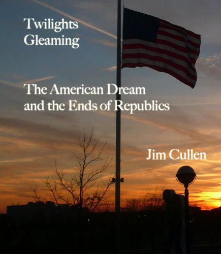 Twilights Gleaming: The American Dream and the Ends of Republics
