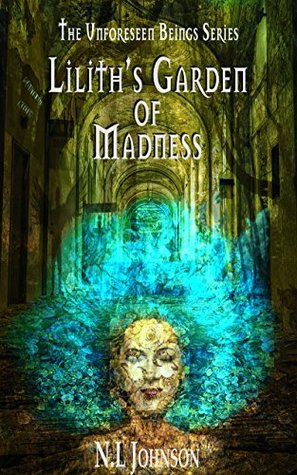 Lilith's Garden of Madness (Unforeseen Beings, #1)