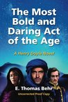 The Most Bold and Daring Act of the Age by Tom Behr (E. Thomas Behr)