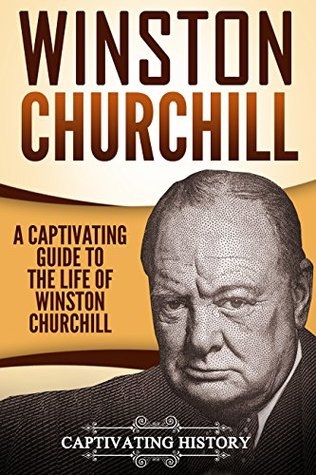 Winston Churchill: A Captivating Guide to the Life of Winston S. Churchill