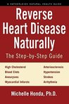 Reverse Heart Disease Naturally: Cures for high cholesterol, hypertension, arteriosclerosis, blood clots, aneurysms, myocardial infarcts and more. (Hatherleigh Natural Health Guides)