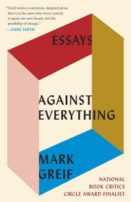 Ebook Against Everything: Essays by Mark Greif DOC!