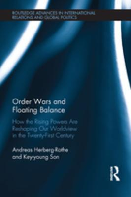 Order Wars and Floating Balance: How the Rising Powers Are Reshaping Our Worldview in the Twenty-First Century