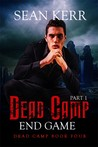 Dead Camp Four: The End Game part 1 (Dead Camp #4)