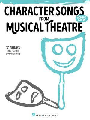 Character Songs from Musical Theatre - Women's Edition: 31 Songs from Featured Character Roles