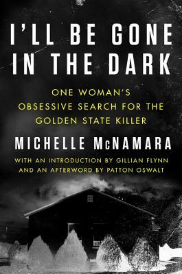 I'll Be Gone in the Dark: One Woman's Obsessive Search for the Golden State Killer (ebook)