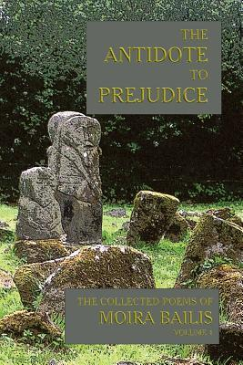 The Antidote to Prejudice: The Collected Poems of Moira Bailis