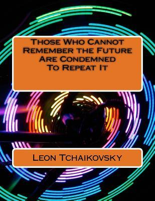 Those Who Cannot Remember the Future Are Condemned to Repeat It: A Futuristic Poetic Consciousness Novel for Young Adults, the Young at Heart, Old Adults, the Old at Heart, All Those In-Between, and All Outliers.