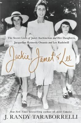 Jackie, Janet & Lee: Jacqueline Kennedy Onassis, Janet Auchincloss, and Lee Radziwill -- The Other Side of Camelot