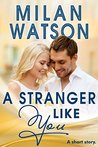A Stranger Like You by Milan Watson