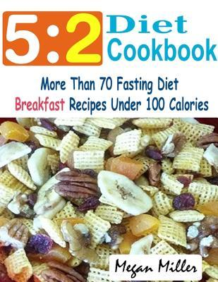 5: 2 Diet Cookbook: More Than 70 Fasting Diet Breakfast Recipes Under 100 Calories