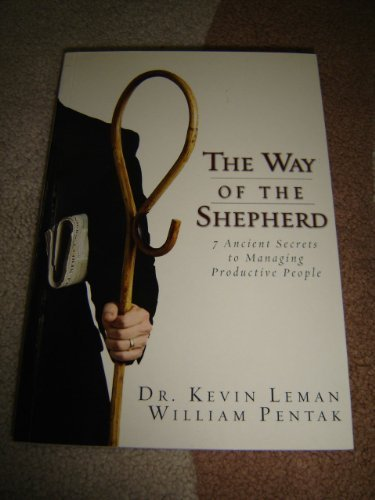 The Way of the Shepherd / 7 Ancient Secrets to Managing Productive People by William Pentak Dr. Kevin Leman (2004-08-02)