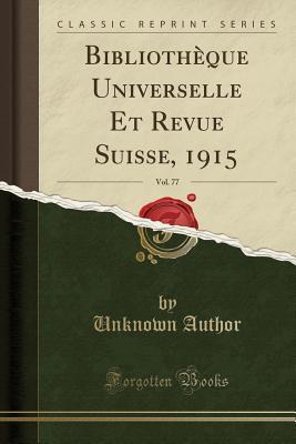 Bibliotheque Universelle Et Revue Suisse, 1915, Vol. 77