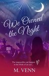 We Owned The Night: The impossible can happen in a blink of an eye