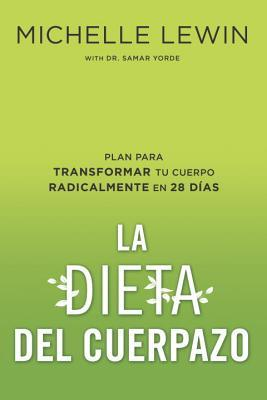 La Dieta del Cuerpazo: Plan Para Transformar Tu Cuerpo Radicalmente En 28 D�as por Michelle Lewin