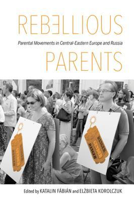 Rebellious Parents: Parental Movements in Central-Eastern Europe and Russia