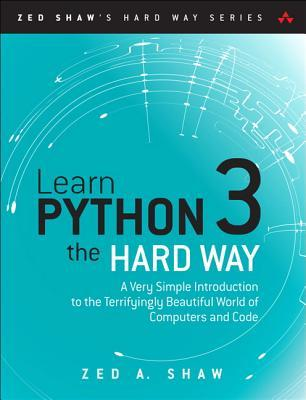 Learn Python 3 the Hard Way by Zed A Shaw