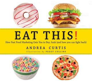 Eat This!: How Fast Food Marketing Gets You to Buy Junk (and how to fight back)