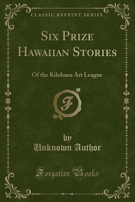Six Prize Hawaiian Stories: Of the Kilohana Art League
