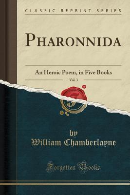 Pharonnida, Vol. 3: An Heroic Poem, in Five Books