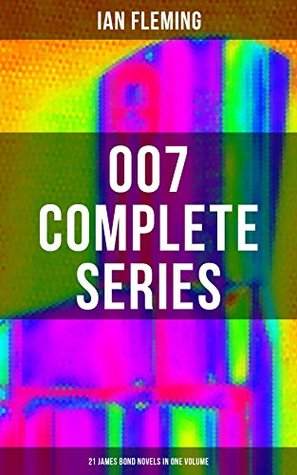 007 Complete Series - 21 James Bond Novels in One Volume: Casino Royale, Dr. No, Diamonds are Forever, You Only Live Twice, Goldfinger, For Your Eyes Only, ... Spy Who Loved Me, From Russia with Love...