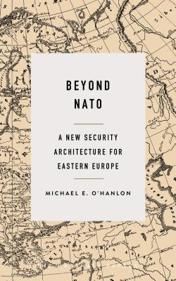 Beyond NATO: A New Security Architecture for Eastern Europe