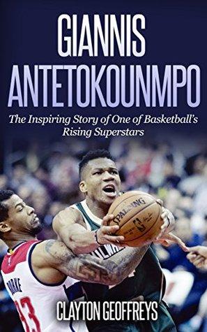 Giannis Antetokounmpo: The Inspiring Story of One of Basketball's Rising Superstars (Basketball Biography Books)