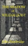 The Shadow of William Quest (William Quest #1)